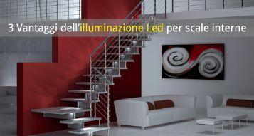 3 Vantaggi dell'illuminazione Led per scale interne